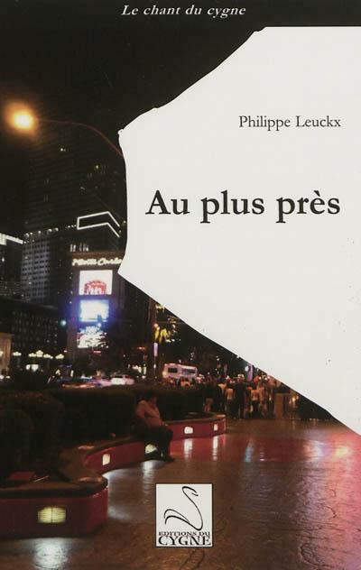 AU PLUS PRÈS de Philippe LEUCKX