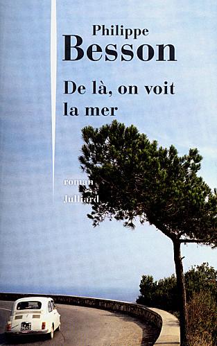 Philippe Besson – De là, on voit la mer – Julliard (roman) (204 pages-19€)