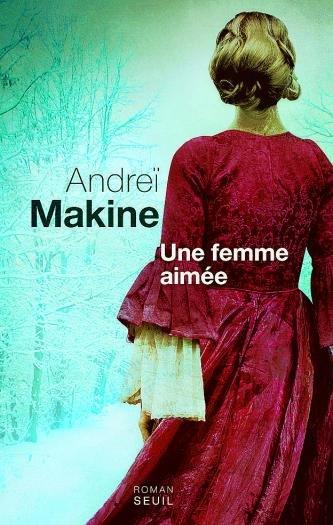 Andreï MAKINE, Une femme aimée
