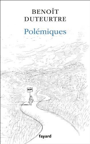 Benoît Duteurtre, Polémiques, Fayard (17€ - 225 pages)