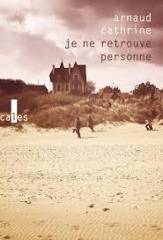Arnaud Cathrine – Je ne retrouve personne – éditions verticales (227 pages – 17,90€).