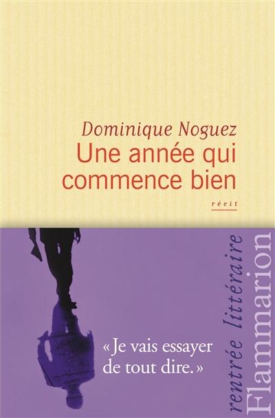 Dominique Noguez Une année qui commence bien – récit – Flammarion