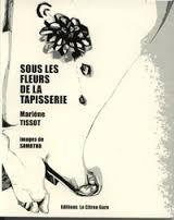 Marlène Tissot : Sous les fleurs de la tapisserie