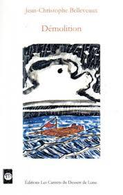 Démolition de Jean-Christophe Belleveaux, illustrations de'Yves Budin - Ed. Les Carnets du Dessert de Lune, 2013. 78 pages, 11 euros.