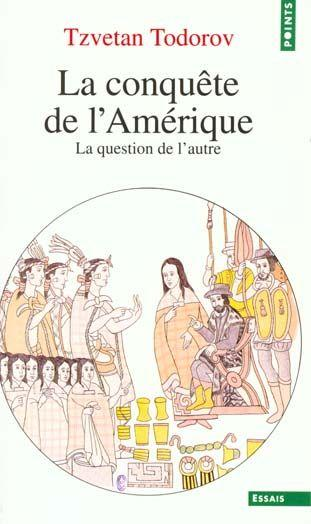 Tzvetan Todorov, La conquête de L'Amérique, la question de l'autre, essai, éditions du Seuil, 1982, 340 pages.