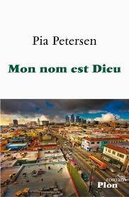 Pia Petersen – Mon nom est Dieu – Plon ( 26e pages – 18€)