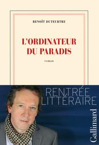 Benoît Duteurtre - L'ordinateur du paradis – roman nrf Gallimard ( 214 pages – 17,50€ )
