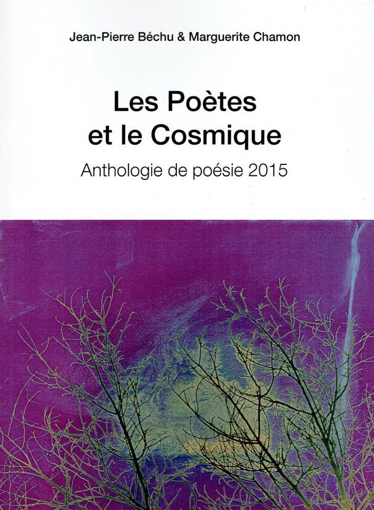 Les Poètes et le Cosmique , Antlogie de poésie 2015 par J.P. Béchu et M. Chamon , Les Editions du Net  1