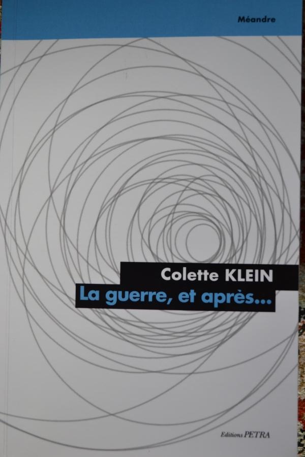 La guerre, et après…  de Colette Klein, Ed. Pétra, Paris, nov.2015