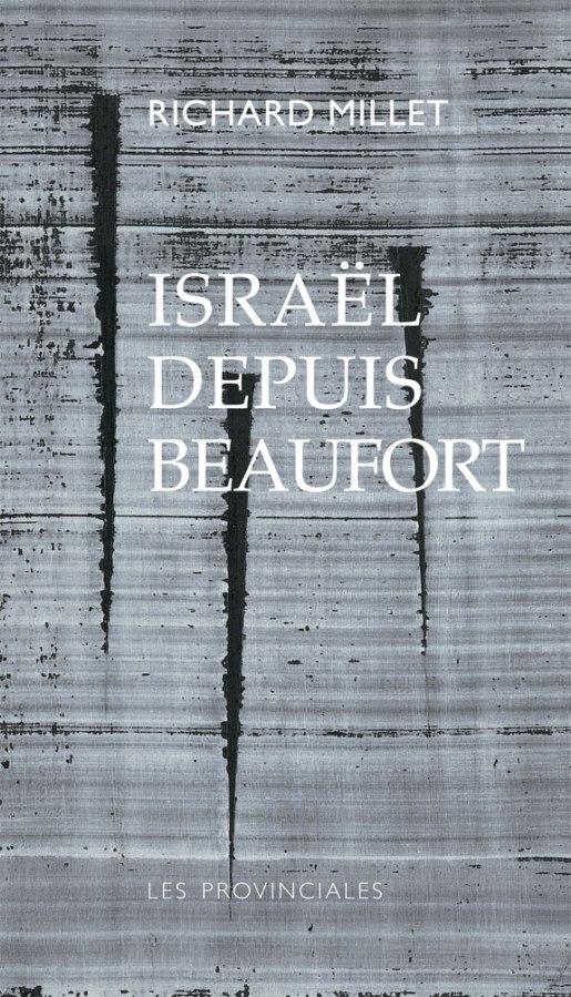 RICHARD MILLET, ISRAËL DEPUIS BEAUFORT, Éditions Les Provinciales, 12euros.