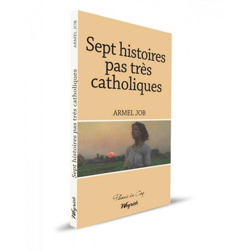 Sept histoires pas très catholiques, Armel Job, éditions Weyrich, collection Plumes du Coq, 2016, 137 pages;
