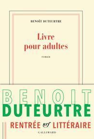 Benoît Duteurtre, Livre pour adultes, nrf Gallimard (243 pages –19,50€)