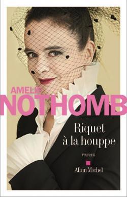 Amélie Nothomb, Riquet à la houppe, Albin Michel (188 pages16,90€)