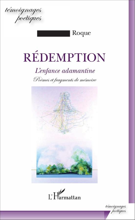 Jean-Pierre Roque – RÉDEMPTION – L'enfance adamantine – (Ed.L'Harmattan).