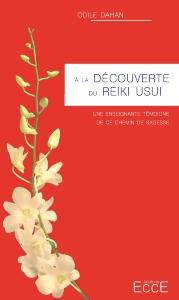 Pour aller plus loin avec le Reïki Usui, Odile Dahan, Editions Ecce 6,50€ (93p)