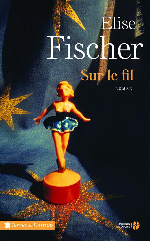 « Sur le fil », Elise Fischer Editions Presses de la Cité 440 p(20€)