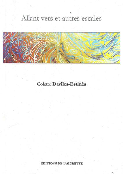 Allant vers et autres escales, Colette Daviles-Estinès – illustration en couverture de Diane Saint-Honoré – éd. de l'Aigrette, septembre 2016. 45 pages, 16€.