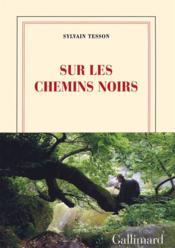 Sylvain Tesson, Sur les chemins noirs ; nrf Gallimard ; (15€ – 143pages)