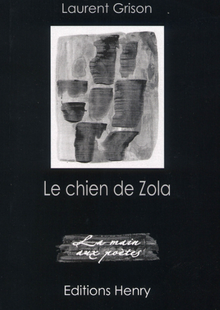 Laurent Grison, Le chien de Zola, Éditions Henry, collection La main aux poètes.