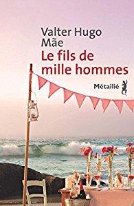 Le fils de mille hommes, Valter Hugo Māe, traduit du Portugais par Danielle Schramm – Métailié, septembre 2016. 192 pages, 18€.