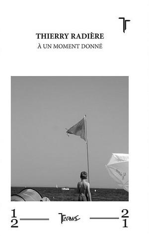 Thierry Radière, À un moment donné, Tarmac Éditions, décembre 2016,11€