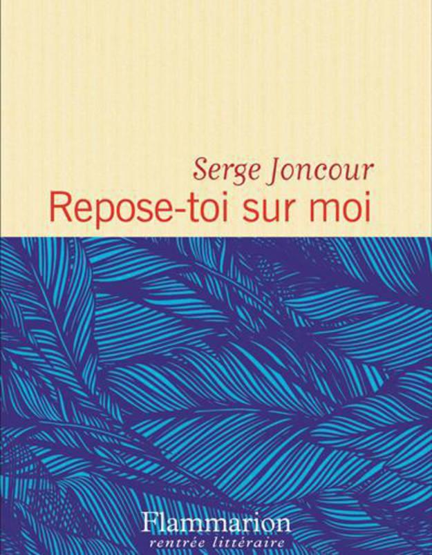 Repose-toi sur moi, Serge Joncour, Flammarion ( 21€ – 427pages)