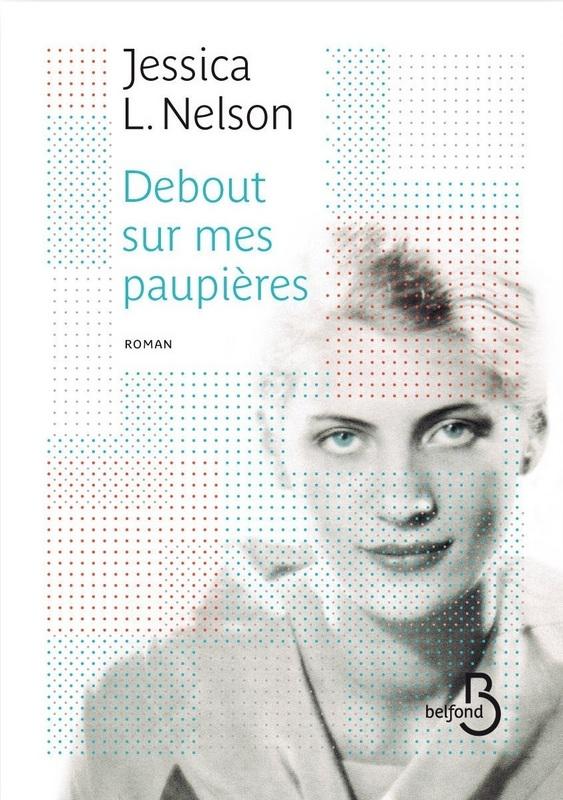 Jessica L. Nelson, Debout sur mes paupières ; Belfond (18€ – 298pages)