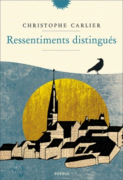 Christophe Carlier, Ressentiments distingués, Phébus ; (174 pages – 16€)
