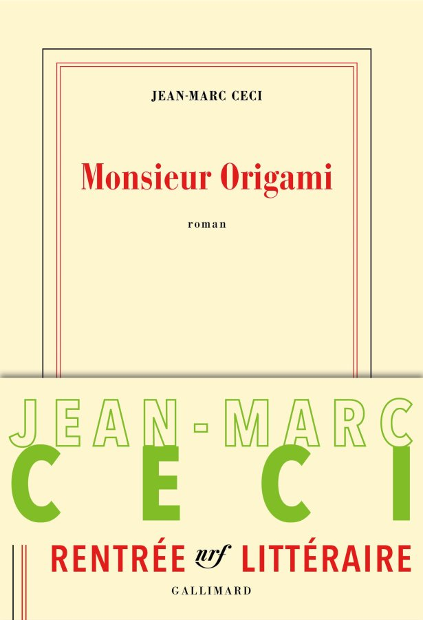 Monsieur Origami, Jean-Marc Ceci, roman, éditions Gallimard, 2016, 168 pages,15€
