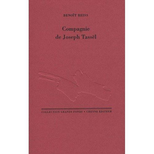 Benoît Reiss, Compagnie de Joseph Tassël, Collection Grands Fonds, Cheyne Éditeur, 2009, 120 pages, 19€