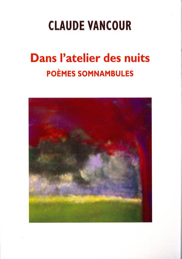 Claude Vancour, Dans l'atelier des nuits, poèmes somnambules, BF Éditions, 2014, 190 pages,13€