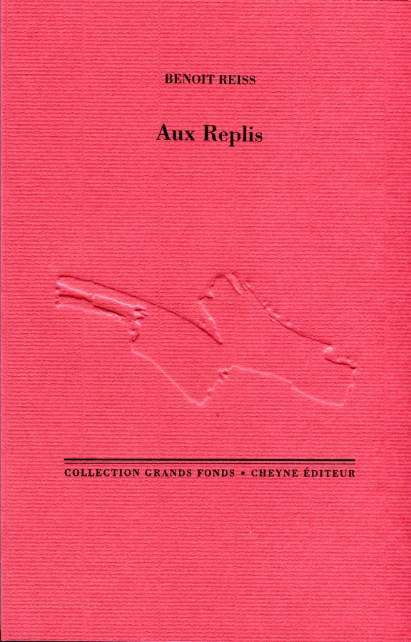 Benoît Reiss, Aux Replis, collection Grands Fonds, Cheyne Éditeurs, 2015, 142pages, 22€
