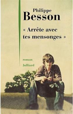 Philippe Besson « Arrête avec tes mensonges », roman,  Julliard ; (194 pages –18€)