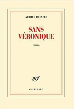 Arthur Dreyfus, Sans Véronique, roman, nrf Gallimard (252 pages – 19,50€)