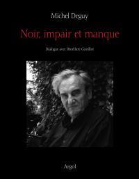 Michel Deguy, Noir impair et manque ; Dialogue avec Bénédicte Gorrillot. Argol – Les Singuliers » – 260 pages – 29€