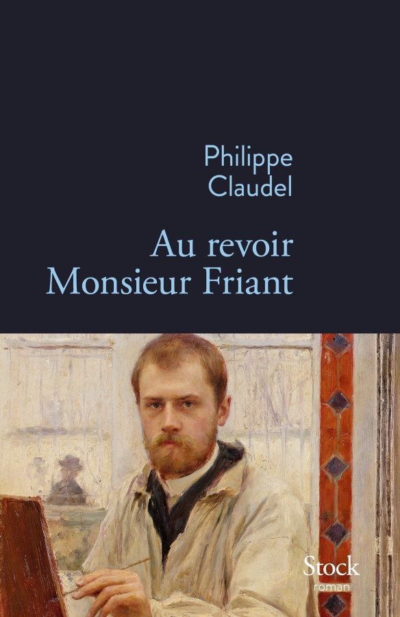 Philippe Claudel, Au revoir Monsieur Friant, Stock Éditeurs, collection La Bleue, 96 pages, novembre 2016