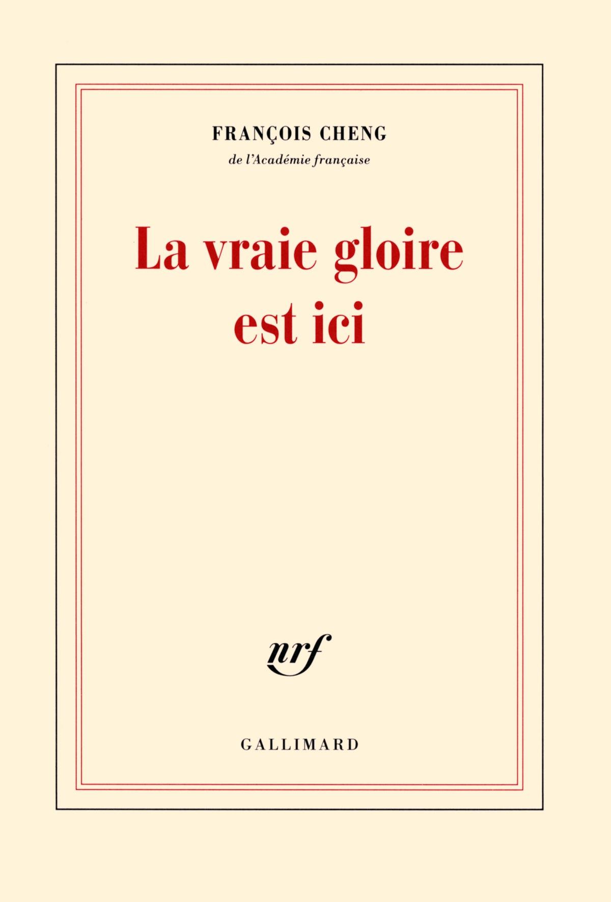 François CHENG – La vraie gloire est ici – (Édition revue et augmentée – poèmes – NRF – Coll. Poésie/Gallimard)