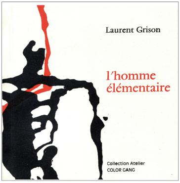 Laurent Grison, L'homme élémentaire, Collection Atelier, Color Gang, novembre2016.