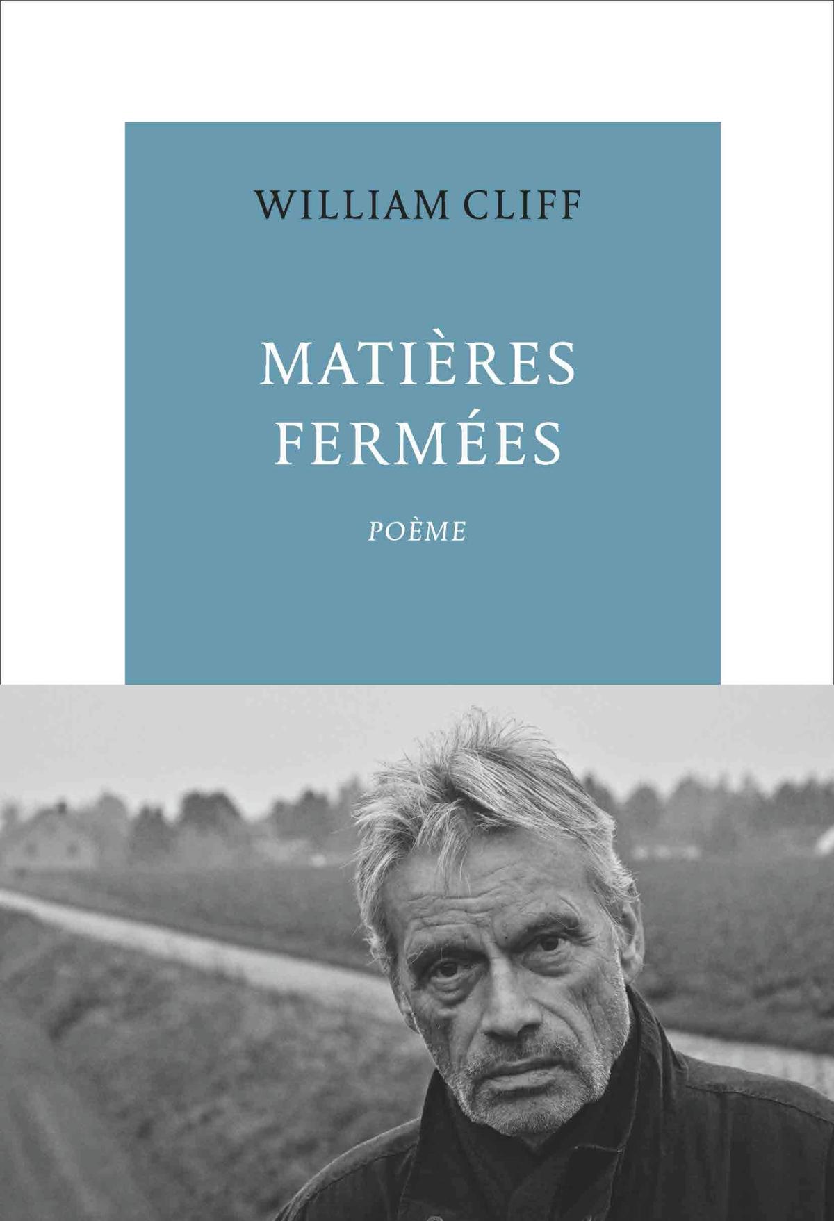 WILLIAM CLIFF – Matières fermées – Poème (ED. La Table Ronde, 250pp.)