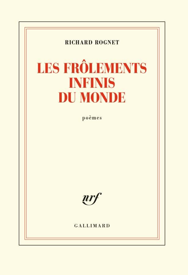 Richard ROGNET – Les frôlements infinis du monde – poèmes (NRF – Gallimard. 135pp.)